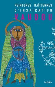 Catalogue d'exposition - Peintures haïtiennes d'inspiration vaudou, ©Le festin
