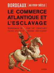 Bordeaux au XVIIIe siècle, le commerce atlantique et l'esclavage