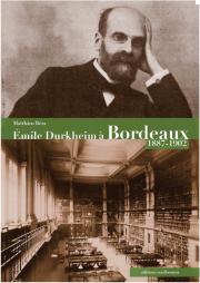 Première de couverture : Emile Durkheim, 1903, Paris (photographie Benque) et en dessous, la bibliothèque universitaire des Lettres et des Sciences, actuellement bibliothèque du musée d'Aquitaine