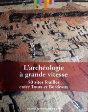 L'archéologie à grande vitesse : 50 sites fouillés entre Tours et Bordeaux, ©éditions errance/musée d'Aquitaine