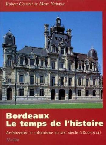 Bordeaux. Le temps de l'histoire. Architecture et urbanisme au XIXème siècle (1800-1914)
