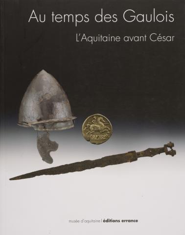 Catalogue d'exposition Au temps des Gaulois : L'Aquitaine avant César, © D.C Pechtold, © L. Callegarin, © L. Gauthier, © Mairie de Bordeaux